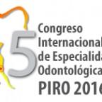 V Congreso internacional de especialidades odontológicas PIRO 2016